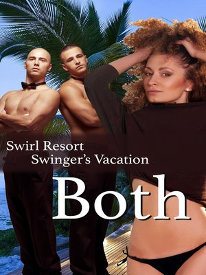 cover image of The Swirl Resort Swinger's Vacation, Both