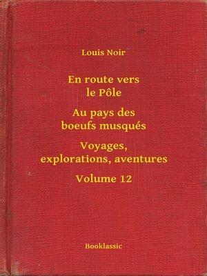 cover image of En route vers le Pôle--Au pays des boeufs musqués--Voyages, explorations, aventures--Volume 12