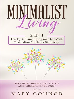 cover image of Minimalist Living: 2 in 1: The Joy Of Simplifying Your Life With Minimalism And Inner Simplicity:
