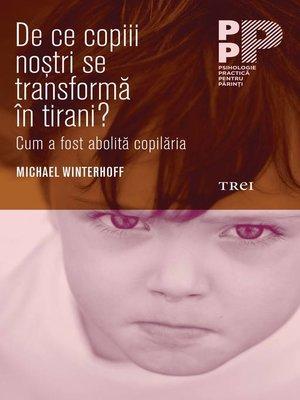 cover image of De ce copiii noştri se transformă în tirani? Cum a fost abolită copilăria