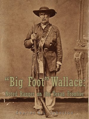 "cover image of ""Big Foot"" Wallace: Noted Ranger on the Texan Frontier"