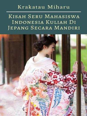 cover image of Kisah Seru Mahasiswa Indonesia Kuliah Di Jepang Secara Mandiri