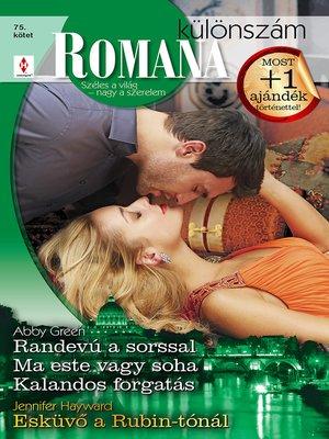 cover image of Romana különszám 75. kötet (Randevú a sorssal, Ma este vagy soha, Kalandos forgatás, Esküvő a Rubin-tónál)