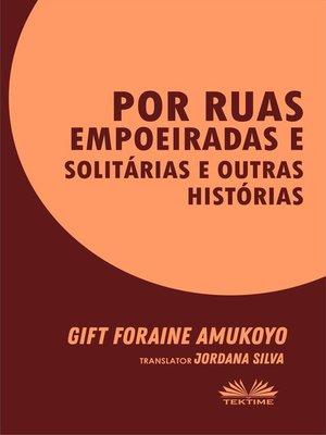cover image of Por Ruas Empoeiradas E Solitárias E Outras Histórias