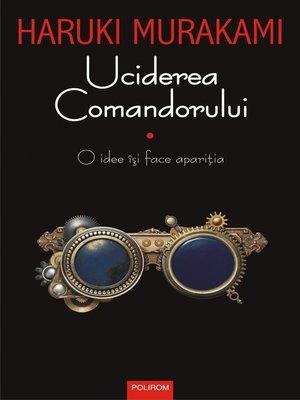 cover image of Uciderea Comandorului (vol. I): O idee îşi face apariţia