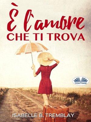 cover image of È L'Amore Che Ti Trova