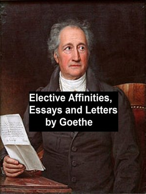 cover image of Elective Affinities, Essays, and Letters by Goethe