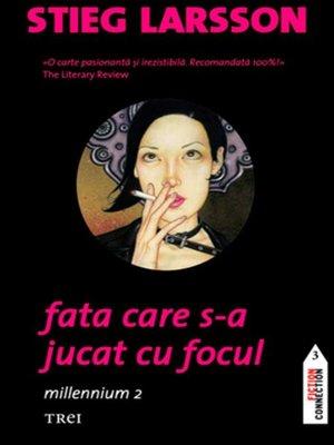 cover image of Fata care s-a jucat cu focul. Millennium 2