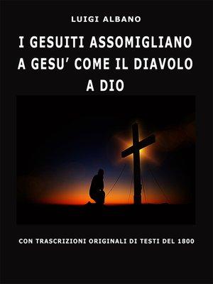 cover image of I Gesuiti Assomigliano a Gesù Come Il Diavolo a Dio