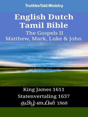 cover image of English Dutch Tamil Bible--The Gospels II--Matthew, Mark, Luke & John