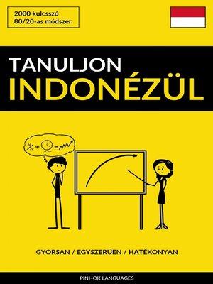 cover image of Tanuljon Indonézül--Gyorsan / Egyszerűen / Hatékonyan
