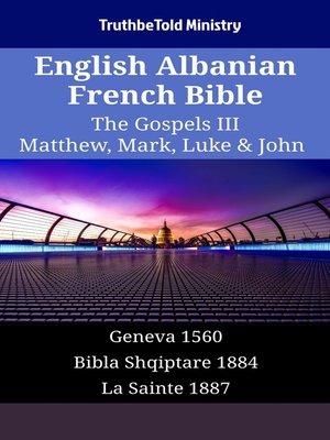 cover image of English Albanian French Bible - The Gospels III - Matthew, Mark, Luke & John