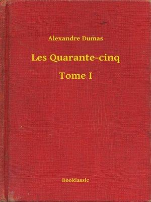 cover image of Les Quarante-cinq--Tome I