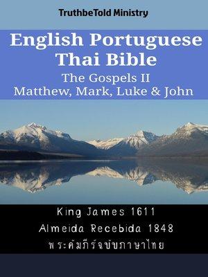 cover image of English Portuguese Thai Bible--The Gospels II--Matthew, Mark, Luke & John