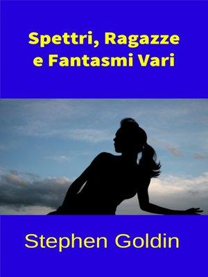 cover image of Spettri, Ragazze E Fantasmi Vari