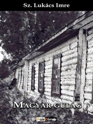 cover image of Magyar gulág