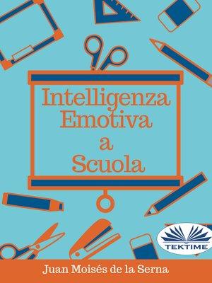 cover image of Intelligenza Emotiva a Scuola