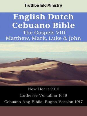 cover image of English Dutch Cebuano Bible--The Gospels VIII--Matthew, Mark, Luke & John