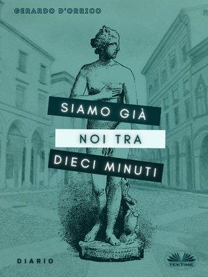 cover image of Siamo Già Noi Tra Dieci Minuti
