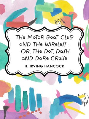 cover image of The Motor Boat Club and The Wireless: Or, the Dot, Dash and Dare Cruise