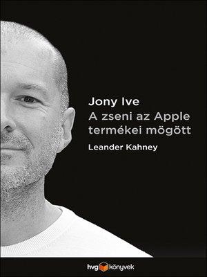 cover image of Jony Ive - A zseni az Apple termékei mögött