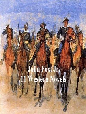 cover image of John Fox, Jr.: 11 Classic Western Books