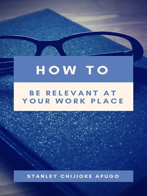 cover image of How to Be Relevant At Your Work Place