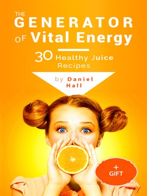 cover image of The generator of vital energy: 30 healthy juice recipes.