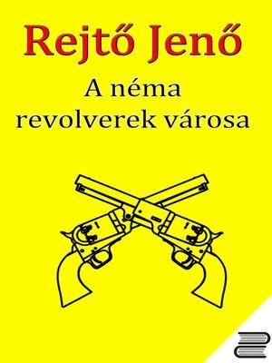 cover image of A Néma Revolverek Városa