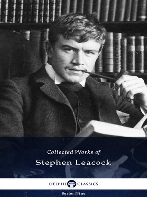 cover image of Delphi Collected Works of Stephen Leacock (Illustrated)