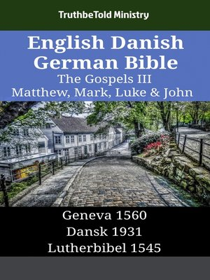 cover image of English Danish German Bible--The Gospels III--Matthew, Mark, Luke & John