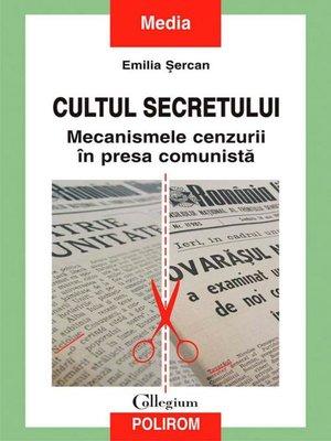 cover image of Cultul secretului. Mecanismele cenzurii în presa comunistă