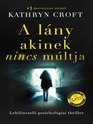 cover image of A lány akinek nincs múltja