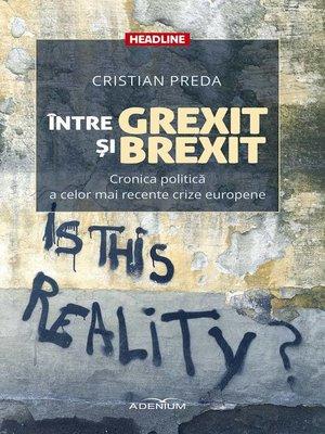 cover image of Între Grexit și Brexit. Cronica politică a celor mai recente crize europene