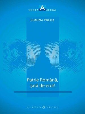 cover image of Patrie romana, tara de eroi!