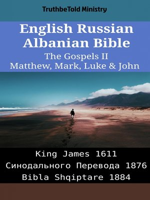 cover image of English Russian Albanian Bible - The Gospels II - Matthew, Mark, Luke & John