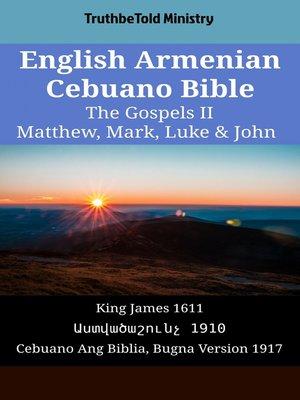 cover image of English Armenian Cebuano Bible - The Gospels II - Matthew, Mark, Luke & John