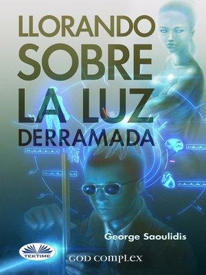 cover image of Llorando Sobre La Luz Derramada