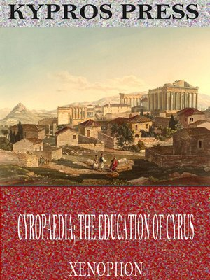 cover image of Cyropaedia; The Education of Cyrus