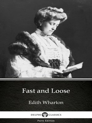 cover image of Fast and Loose by Edith Wharton--Delphi Classics (Illustrated)