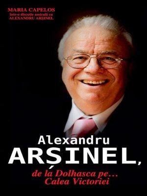 cover image of Alexandru Arșinel, de la Dolhasca pe... Calea Victoriei