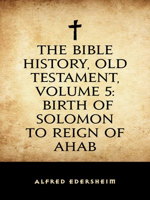 cover image of The Bible History, Old Testament, Volume 5: Birth of Solomon to Reign of Ahab