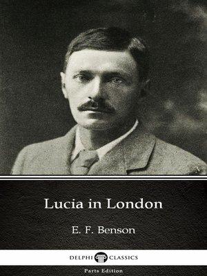 cover image of Lucia in London by E. F. Benson--Delphi Classics (Illustrated)