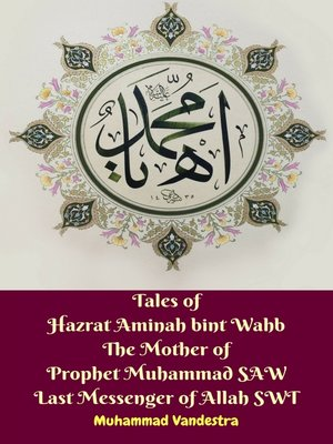 cover image of Tales of Hazrat Aminah bint Wahb The Mother of Prophet Muhammad SAW Last Messenger of Allah SWT