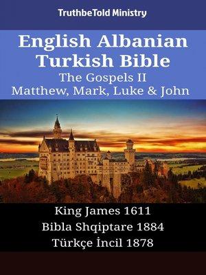 cover image of English Albanian Turkish Bible - The Gospels II - Matthew, Mark, Luke & John