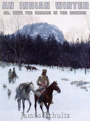 cover image of An Indian Winter, or with the Indians in the Rockies