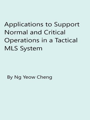 cover image of Applications to Support Normal and Critical Operations in a Tactical MLS System