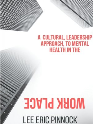 cover image of A Cultural, Leadership Approach, to Mental Health in the Work Place