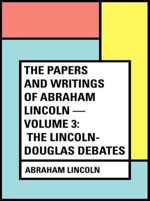 cover image of The Papers And Writings Of Abraham Lincoln — Volume 3: The Lincoln-Douglas Debates