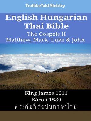 cover image of English Hungarian Thai Bible--The Gospels II--Matthew, Mark, Luke & John